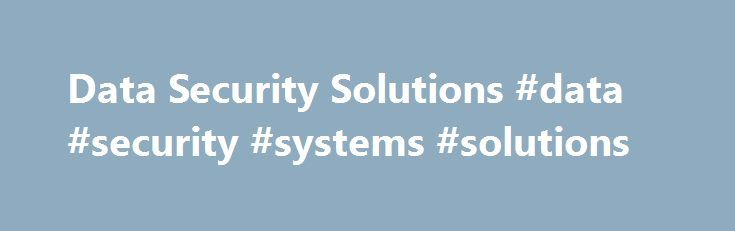 Data Security Solutions #data #security #systems #solutions http://loan-credit.nef2.com/data-security-solutions-data-security-systems-solutions/  # Evaluación de puntos vulnerables y administración de parches automatizados. Los sistemas operativos y el software son vulnerables frente a las amenazas a la seguridad y el rendimiento, que pueden provenir de piratas informáticos, virus o meros errores. Mantenerse al día con la corriente constante de parches significa una sangría permanente para…