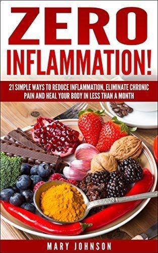 Anti Inflammatory Diet: Zero Inflammation! 21 Simple Ways to Reduce Inflammation, Eliminate Chronic Pain and Heal Your Body in Less Than a Month by Mary Johnson, www.amazon.com/...