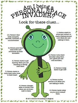 "Kids don't always realize that they are doing things that are an invasion of personal space. This poster will teach kids to pay attention to the body language of others so that they can avoid becoming a personal space invader.   If you like this worksheet, I encourage you to check out my ""Race to Personal Space Board Game"" http://www.teacherspayteachers.com/Product/The-Race-to-Personal-Space-A-Social-Skills-Board-Game-50-off-for-48-Hrs-1283053"