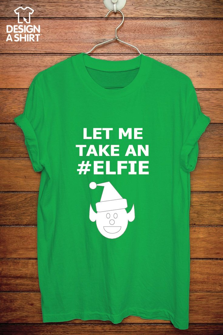 Xmas t shirt design - Let Me Take An Elfie Customizable T Shirt Template Design Your Own Or