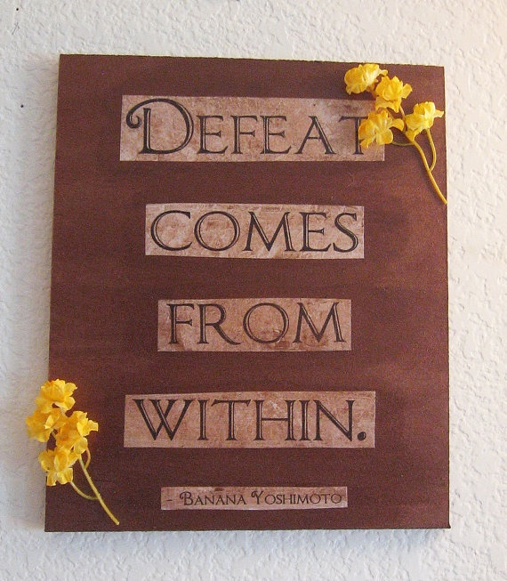 """Defeat Comes From Within""Quotes Painting, Defeated, Bananas Yoshimoto, Inspirational Quotes, Living, Quote Paintings, Inspiration Quotes"