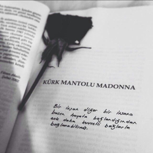 Bir insan diğer bir insana bazen hayata bağlandığından çok daha kuvvetli bağlarla sarılabilirmiş.   - Sabahattin Ali / Kürk Mantolu Madonna
