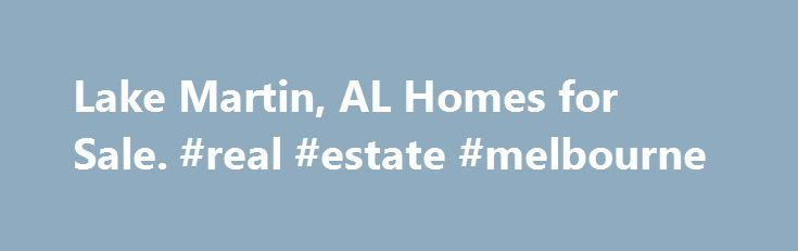 Lake Martin, AL Homes for Sale. #real #estate #melbourne http://real-estate.remmont.com/lake-martin-al-homes-for-sale-real-estate-melbourne/  #lake martin real estate # Real Estate, Homes & Houses for Sale Looking to buy property? Browse homes for sale in lake martin, Alabama Real Estate on AL.com. We're sorry, no listings were found that match your criteria. AL.com real estate wants you to have all of the right information to help you make the… Read More »The post Lake Martin, AL Homes for…