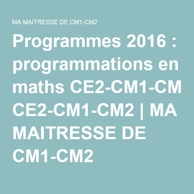 Programmes 2016 : programmations en maths CE2-CM1-CM2   MA MAITRESSE DE CM1-CM2