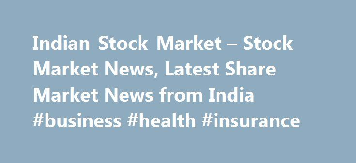 Indian Stock Market Stock Market News Latest Share Market News From India Business Health Insurance Dengan Gambar