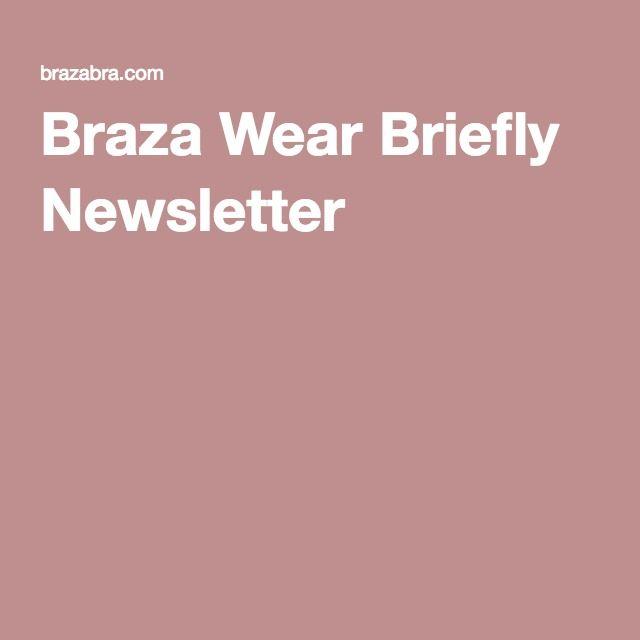 Braza Wear Briefly Newsletter