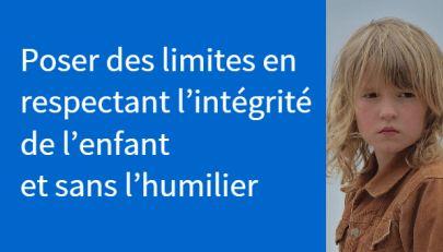 Poser des limites en respectant l'intégrité de l'enfant et sans l'humilier