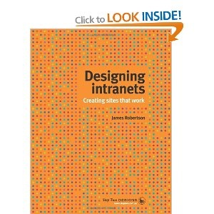 Designing intranets - Creating sites that work: Amazon.co.uk: James Robertson: Books