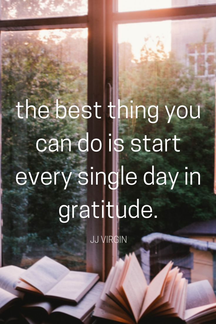 """THE BEST THING YOU CAN DO IS START EVERY SINGLE DAY IN GRATITUDE."" -- Health and wellness expert JJ Virgin quote on gratitude from the School of Greatness podcast"