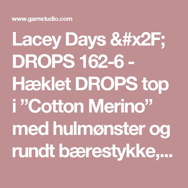 """Lacey Days / DROPS 162-6 - Hæklet DROPS top i """"Cotton Merino"""" med hulmønster og rundt bærestykke, hæklet ovenfra og ned. Str S - XXXL - Gratis opskrifter fra DROPS Design"""