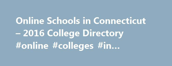 Online Schools in Connecticut – 2016 College Directory #online #colleges #in #connecticut http://fitness.nef2.com/online-schools-in-connecticut-2016-college-directory-online-colleges-in-connecticut/  # Featured Online Schools Online Colleges in Connecticut Connecticut is committed to state-of-the-art education. The state has standards in place that ensure each of its children graduates from high school knowing how to make the most of available technology. Groundbreaking online degree…