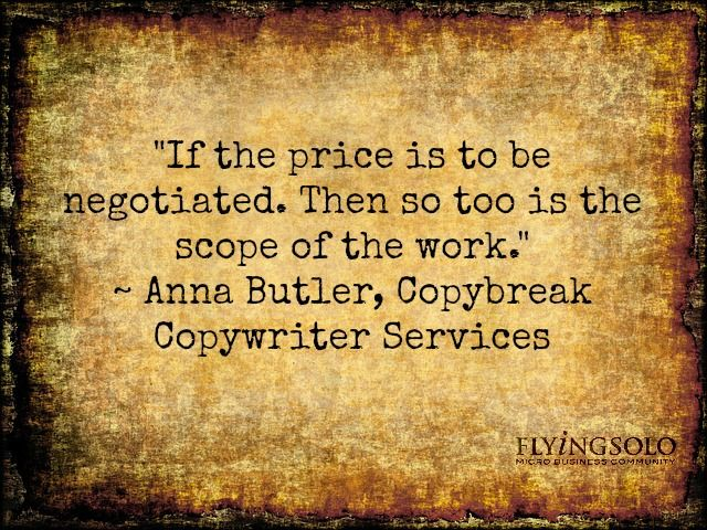 """This is what one of our Facebook members has to say about haggling clients: """"If the price is to be negotiated, then so too is the scope of the work."""""""