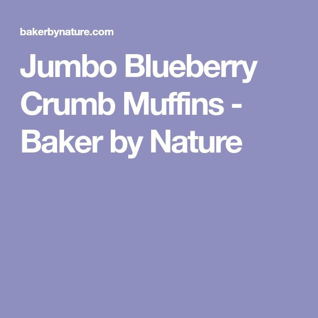 Jumbo Blueberry Crumb Muffins - Baker by Nature