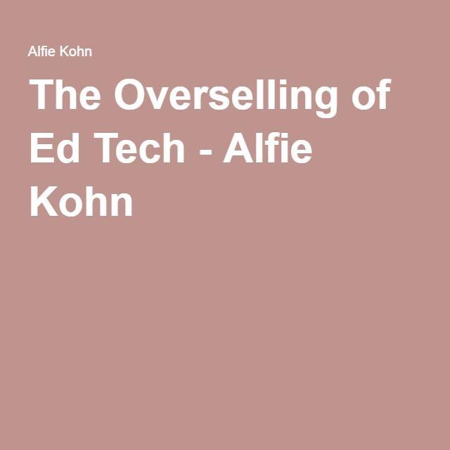 The Overselling of Ed Tech - Alfie Kohn