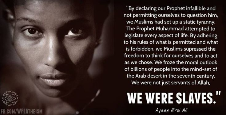 legislate EVERY aspect of life into the mind-set of the arab desert in the 7th century  -- Ayaan Hirsi Ali