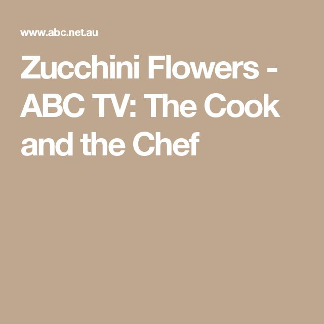 Zucchini Flowers - ABC TV: The Cook and the Chef