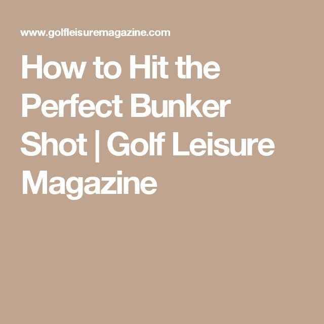 How to Hit the Perfect Bunker Shot | Golf Leisure Magazine