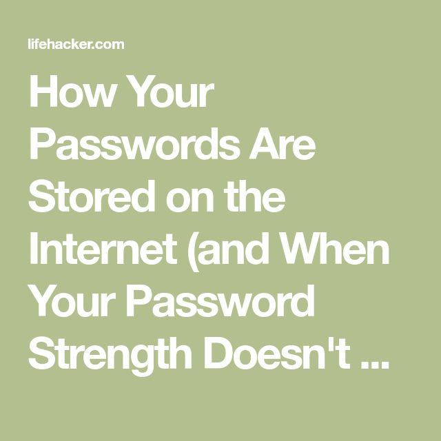 How Your Passwords Are Stored on the Internet (and When Your Password Strength Doesn't Matter)