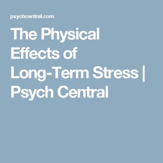 The Physical Effects of Long-Term Stress   Psych Central