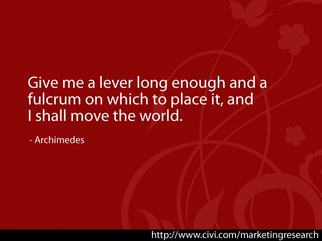 Give me a lever long enough and a fulcrum on which to place it, and I shall move the world.    - Archimedes    #quotes