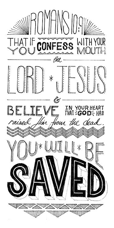 Romans 10:9  (Q: saved from what?  A: eternal fire and brimstone, separation from a loving God, who wants you BACK)