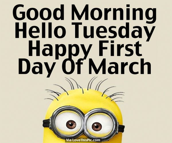 Good Morning, Hello Tuesday, Happy First Day Of March