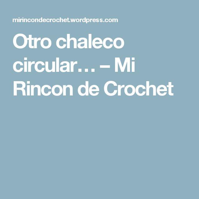 Otro chaleco circular… – Mi Rincon de Crochet
