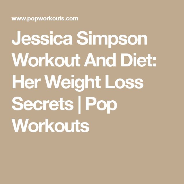 Jessica Simpson Workout And Diet: Her Weight Loss Secrets | Pop Workouts