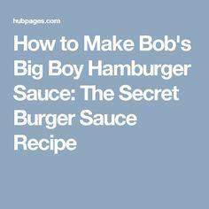 How to Make Bob's Big Boy Hamburger Sauce: The Secret Burger Sauce Recipe