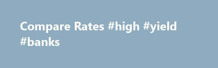 Compare Rates #high #yield #banks http://pittsburgh.remmont.com/compare-rates-high-yield-banks/  # Choosing an Online Bank If you're like a large and growing number of Americans, you have heard of the many benefits of choosing an Online Bank as a home for your savings and as a hub for your banking activities. And now you just have to choose the right one to fit your needs. Congratulations! You have come to the right place. OnlineBanks.com has a wealth of information about each and every…