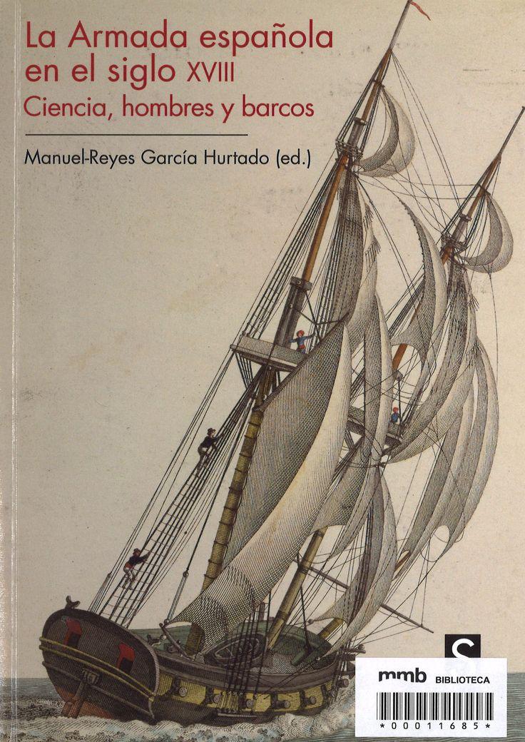 La Marina y la ciencia en la España del XVIII : Jorge Juan, Vicente Tofiño y Alejandro Malaspina / Francisco José González González