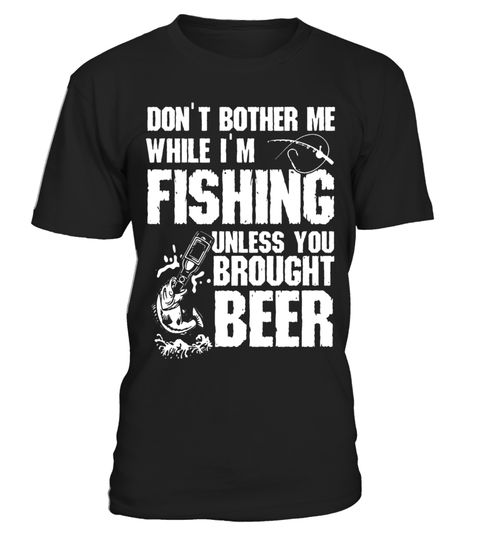 """# Don't bother me while i'm fishing unless brought beer tshirt - Limited Edition .  Special Offer, not available in shops      Comes in a variety of styles and colours      Buy yours now before it is too late!      Secured payment via Visa / Mastercard / Amex / PayPal      How to place an order            Choose the model from the drop-down menu      Click on """"Buy it now""""      Choose the size and the quantity      Add your delivery address and bank details      And that's it!      Tags…"""