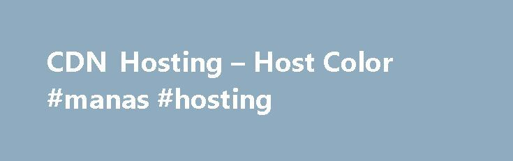 CDN Hosting – Host Color #manas #hosting http://hosting.remmont.com/cdn-hosting-host-color-manas-hosting/  #cdn hosting # CDN Hosting Host Color network – AS46873 – peers directly to some of the major content delivery networks (CDN) and online streaming networks. In addition to our unique, low latency Midwest U.S. peering network that offers shortest... Read more