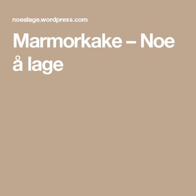 Marmorkake – Noe å lage