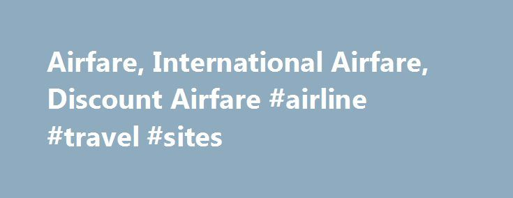 Airfare, International Airfare, Discount Airfare #airline #travel #sites http://travels.remmont.com/airfare-international-airfare-discount-airfare-airline-travel-sites/  #airfare travel # By using our website you agree to be matched with up to 4 agents and for them to contact you even if your telephone number is on a corporate, state, or the National Do Not Call Registry... Read moreThe post Airfare, International Airfare, Discount Airfare #airline #travel #sites appeared first on Travels.