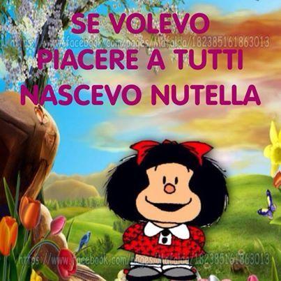 Se volevo piacere a tutti nascevo Nutella - Mafalda