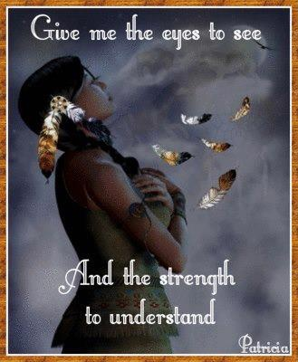 Give me the eyes to see, and the strength to understand.