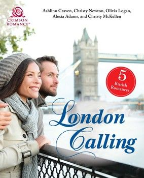 London Calling By Ashlinn Craven, Christy Newton, Olivia Logan, Alexia Adams and Christy McKellen
