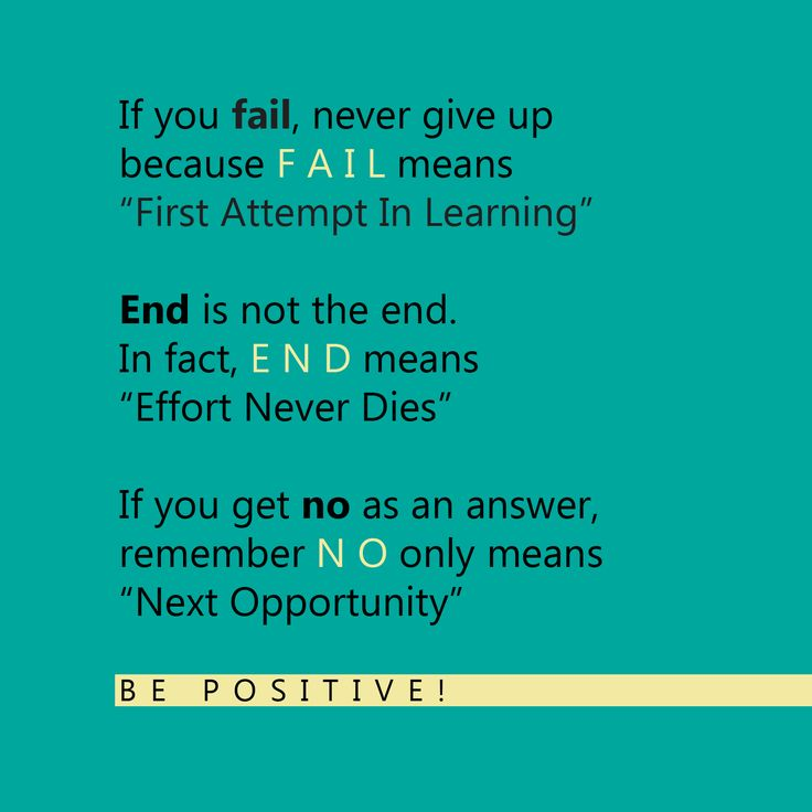 "Inspirational Quote- If you fail, never give up because FAIL means ""first Attempt In Learning"". End is not the end. In fact, END means ""Effort Never Dies"". If you get no as an answer, remember NO only means ""Next Opportunity""."