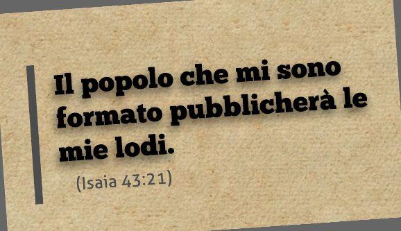 Il popolo che mi sono formato pubblicherà le mie lodi. (Isaia 43:21)