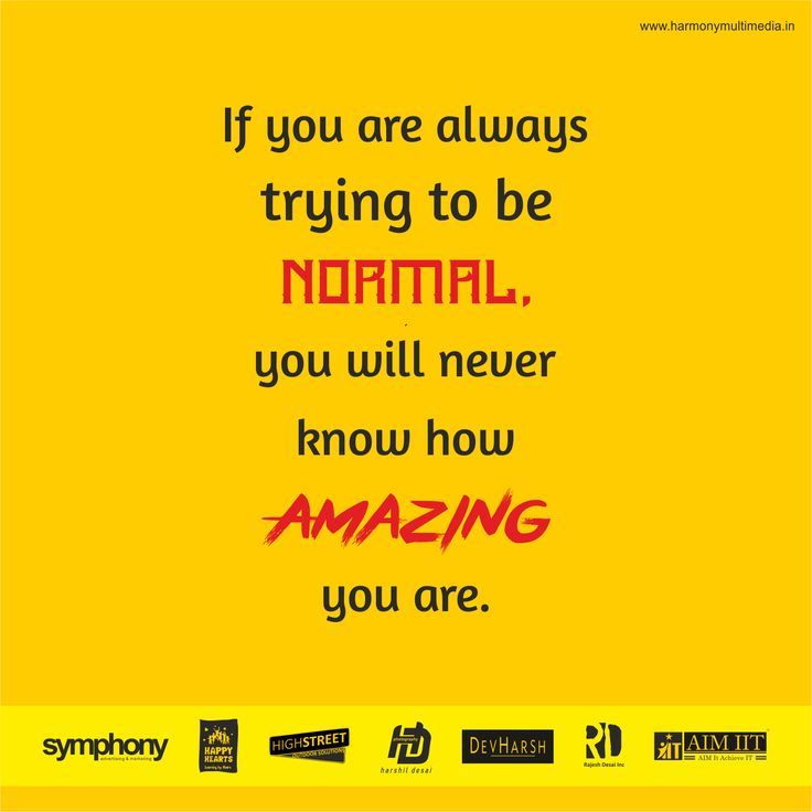 If you are always trying to be normal. you will never know how amazing you are. #HarmonyMultimedia