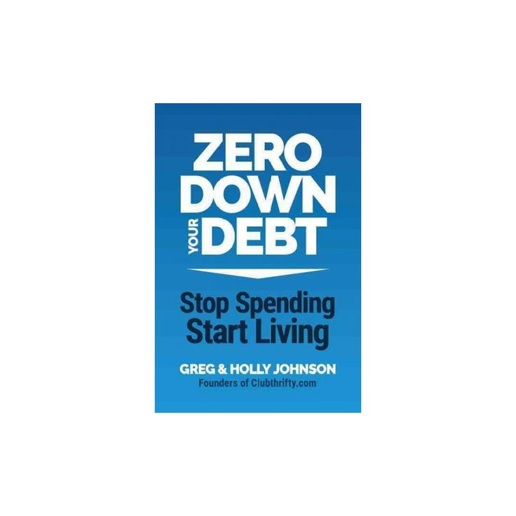 Zero Down Your Debt : Stop Spending, Start Living (Paperback) (Holly Johnson)