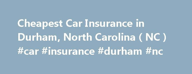 Cheapest Car Insurance in Durham, North Carolina ( NC ) #car #insurance #durham #nc http://philippines.nef2.com/cheapest-car-insurance-in-durham-north-carolina-nc-car-insurance-durham-nc/  # Car Insurance Agents in Durham, North Carolina Cheap Car Insurance in Durham Only a half-hour northwest of Raleigh, the City of Durham has an estimated 252,000 residents. It is home to Duke University and Duke Medical Center, two of its major employers. The city is only 23 miles from the Virginia border…