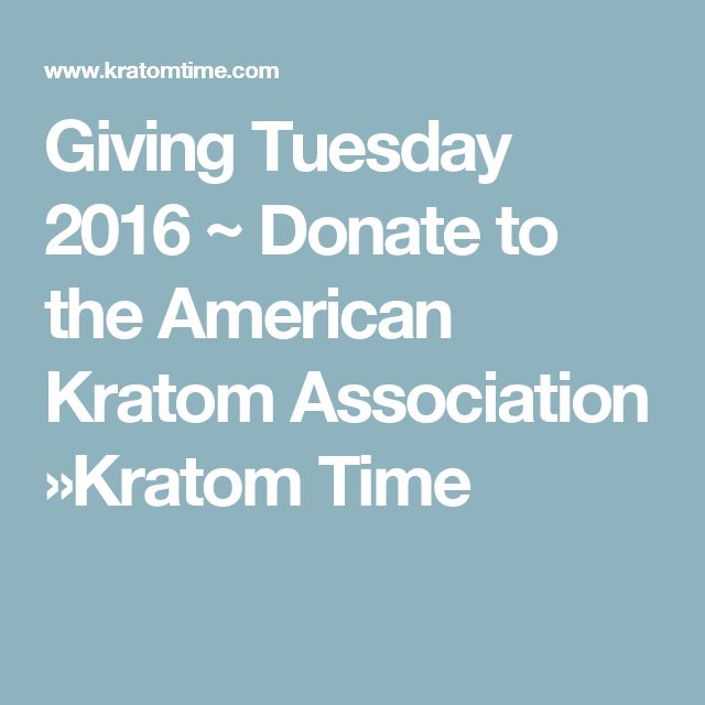 Giving Tuesday 2016 ~ Donate to the American Kratom Association »Kratom Time