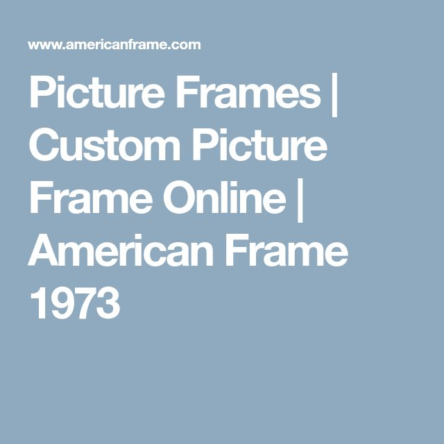 Picture Frames | Custom Picture Frame Online | American Frame 1973