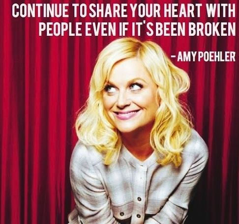 """Continue to share your heart with people even if it's been broken."" - Amy Poehler: Shared, Words Of Wisdom, Remember This, Seeking Amy, Life Lessons, Amy Poehler Quotes, So True, Living, Heart Quotes"