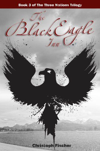 """Books Direct: """"The Black Eagle Inn (The Three Nations Trilogy, Book 3)"""" by Christoph Fischer - NEW RELEASE and GIVEAWAY"""