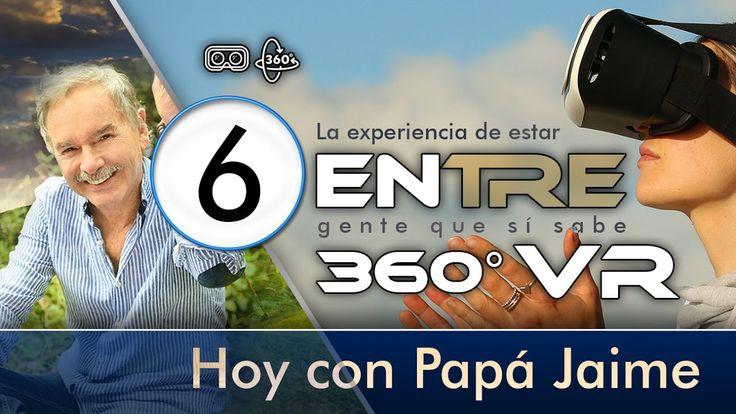 ENtre Papá Jaime 360 VR Sexta Parte