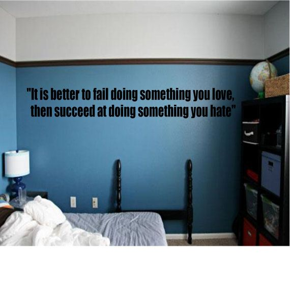 It is better to fail doing something you love, then succeed at something you hate. Quote Wall Decal