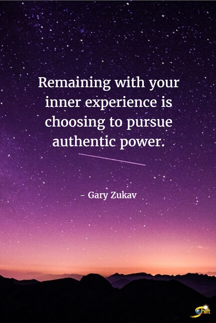 """Remaining with your inner experience is choosing to pursue authentic power."" - Gary Zukav  http://theshiftnetwork.com/?utm_source=pinterest&utm_medium=social&utm_campaign=quote"